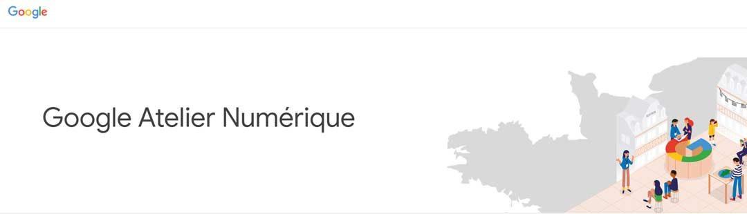 Les Ateliers Numérique Google Montpellier c'est quoi ?